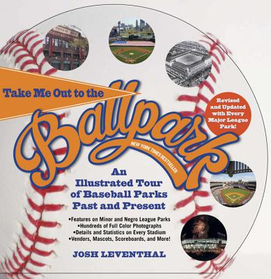 Take Me Out to the Ballpark: An Illustrated Tour of Baseball Parks Past and Present -