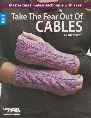 Take the fear out of cables: Learn the secrets to mastering this classic technique! - Wright, Jill