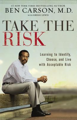 Take the Risk: Learning to Identify, Choose, and Live with Acceptable Risk - Carson, Ben, MD