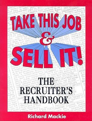 Take This Job and Sell It!: The Recruiter's Handbook - Mackie, Richard