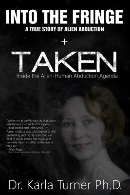 Taken + Into The Fringe: The Dr Karla Turner Bundle: The Revised Karla Turner Works - Pope, Nick (Foreword by), and Houwe, Linda Moulton (Foreword by), and Turner Phd, Karla