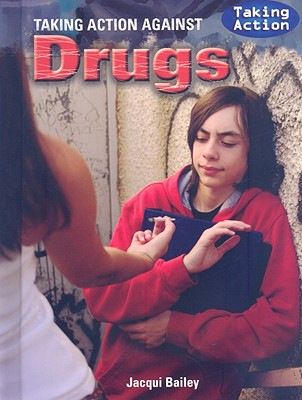 Taking Action Against Drugs - Bailey, Jacqui