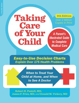 Taking Care of Your Child, Ninth Edition: A Parent's Illustrated Guide to Complete Medical Care - Pantell, Robert H., and Fries, James F., and Vickery, Donald M.