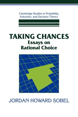 Taking Chances: Essays on Rational Choice - Sobel, Jordan Howard
