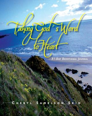 Taking God's Word to Heart: 31-Day Devotional Journal - Skid, Cheryl Samelson, and Abbott, Candy (Designer), and Lowe, Fran D (Editor)