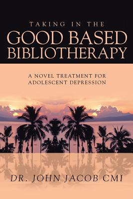 Taking in the Good Based Bibliotherapy: A Novel Treatment for Adolescent Depression - Jacob CMI, Dr John