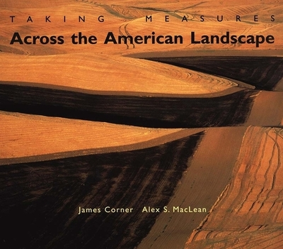 Taking Measures Across the American Landscape - Corner, James, and MacLean, Alex S, Mr., and Cosgrove, Denis, Professor (Contributions by)