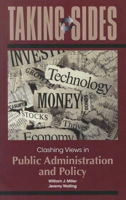 Taking Sides: Clashing Views in Public Administration and Policy - Miller, William J, Professor, and Walling, Jeremy
