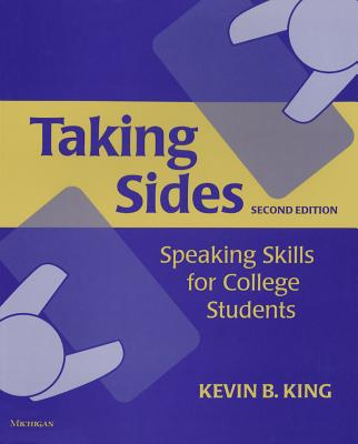 Taking Sides, Second Edition: Speaking Skills for College Students - King, Kevin B