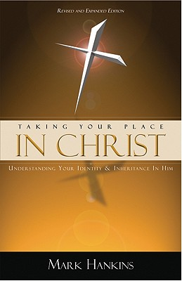 Taking Your Place in Christ: Understanding Your Identity & Inheritance in Him - Hankins, Mark