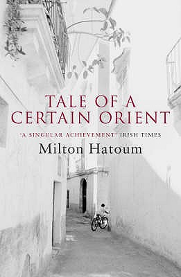 Tale of a Certain Orient - Hatoum, Milton, and Watson, Ellen (Translated by), and Gledson, John (Translated by)