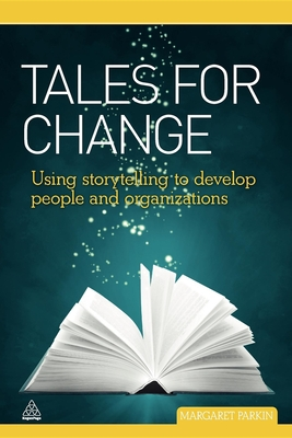 Tales for Change: Using Storytelling to Develop People and Organizations - Parkin, Margaret