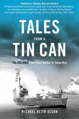 Tales from a Tin Can: The USS Dale from Pearl Harbor to Tokyo Bay - Olson, Michael