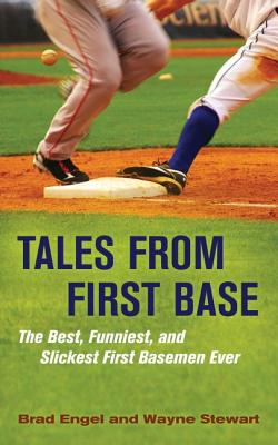 Tales from First Base: The Best, Funniest, and Slickest First Basemen Ever - Engel, Brad, and Stewart, Wayne