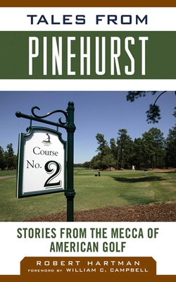 Tales from Pinehurst: Stories from the Mecca of American Golf - Hartman, Robert, and Campbell, William C (Foreword by)