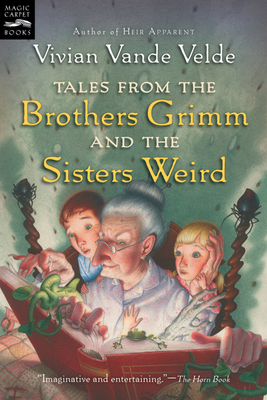 Tales from the Brothers Grimm and the Sisters Weird - Vande Velde, Vivian