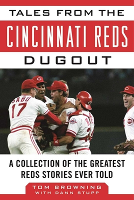 Tales from the Cincinnati Reds Dugout: A Collection of the Greatest Reds Stories Ever Told - Browning, Tom, and Stupp, Dann