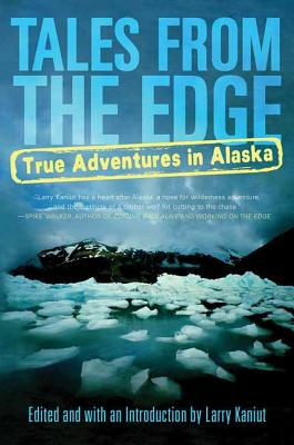 Tales from the Edge: True Adventures in Alaska - Kaniut, Larry (Editor)