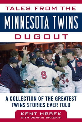 Tales from the Minnesota Twins Dugout: A Collection of the Greatest Twins Stories Ever Told - Hrbek, Kent, and Brackin, Dennis