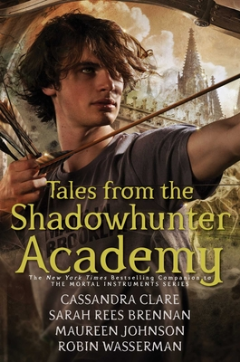 Tales from the Shadowhunter Academy - Clare, Cassandra, and Brennan, Sarah Rees, and Johnson, Maureen
