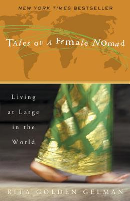 Tales of a Female Nomad: Living at Large in the World - Gelman, Rita Golden
