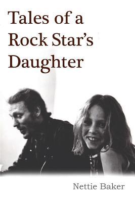 Tales Of A Rock Star's Daughter - Baker, Nettie