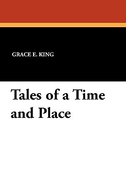 Tales of a Time and Place - King, Grace E