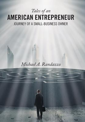 Tales of an American Entrepreneur: Journey of a Small-Business Owner - Randazzo, Michael A