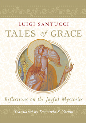 Tales of Grace: Reflections on the Joyful Mysteries - Santucci, Luigi, and Yocum, Demetrio S (Translated by)
