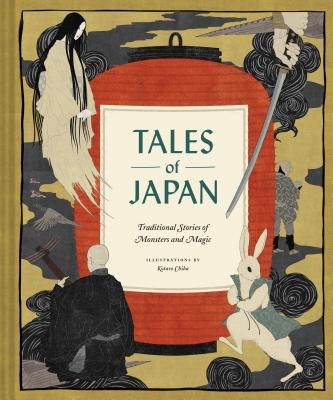 Tales of Japan: Traditional Stories of Monsters and Magic (Book of Japanese Mythology, Folk Tales from Japan) - Chronicle Books