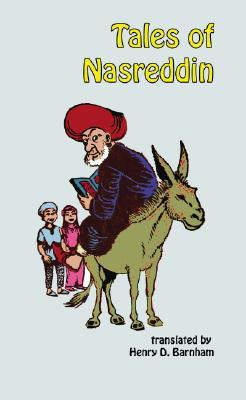 Tales of Nasreddin: 181 Mulla Nasreddin Stories - Barnham, Henry D (Editor)