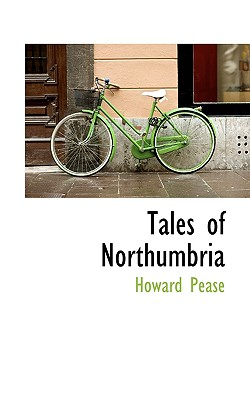 Tales of Northumbria - Pease, Howard