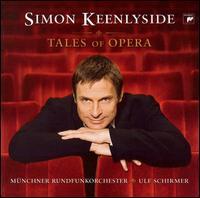 Tales of Opera - Simon Keenlyside (baritone); Munich Radio Orchestra; Ulf Schirmer (conductor)
