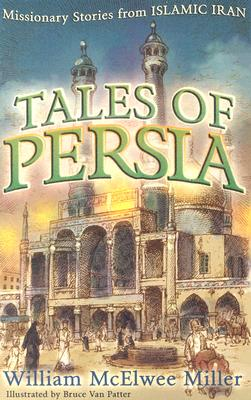 Tales of Persia: Missionary Stories from Islamic Iran - Miller, William