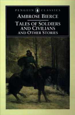 Tales of Soldiers and Civilians: And Other Stories - Bierce, Ambrose, and Quirk, Tom (Introduction by)