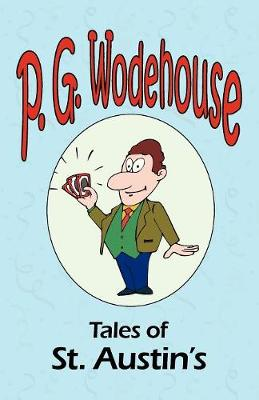 Tales of St. Austin's - From the Manor Wodehouse Collection, a Selection from the Early Works of P. G. Wodehouse - Wodehouse, P G