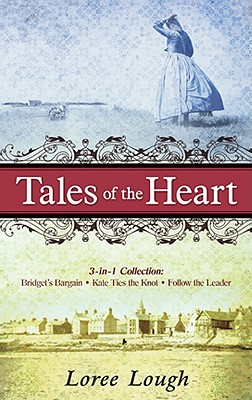 Tales of the Heart: 3-In-1 Collection; Bridget's Bargain/Kate Ties the Knot/Follow the Leader - Lough, Loree