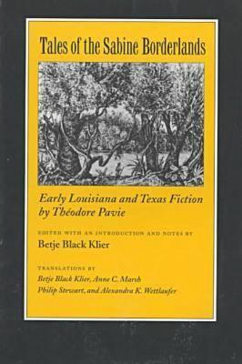 Tales of the Sabine Borderlands: Early Louisiana and Texas Fiction by Theodore Pavie - Pavie, Theodore Marie, and Klier, Betje Black, Dr., Ph.D. (Editor), and Marsh, Anne C (Translated by)