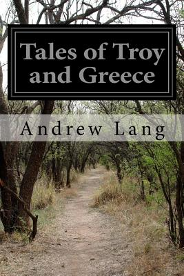 Tales of Troy and Greece - Lang, Andrew