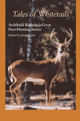Tales of Whitetails: Archibald Rutledge's Great Deer Hunting Stories -