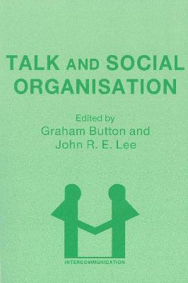 Talk and Social Organisation - Button, Graham, Professor (Editor), and Lee, John (Editor)
