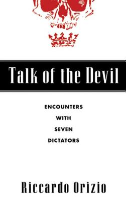 Talk of the Devil: Encounters with Seven Dictators - Orizio, Riccardo