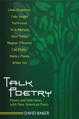 Talk Poetry: Poems and Interviews with Nine American Poets - Baker, David