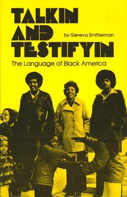 Talkin and Testifyin: The Language of Black America - Smitherman, Geneva