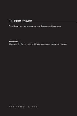 Talking Minds: The Study of Language in the Cognitive Sciences - Bever, Thomas G (Editor), and Carroll, John M (Editor), and Miller, Lance A (Editor)