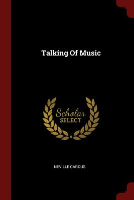 Talking of Music - Cardus, Neville