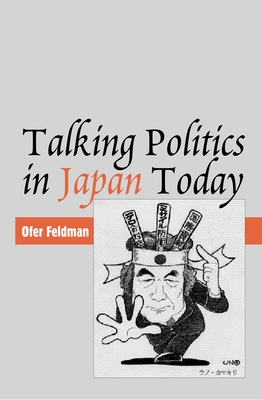 Talking Politics in Japan Today - Feldman, Ofer