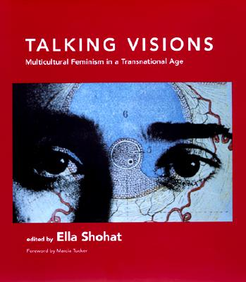 Talking Visions: Multicultural Feminism in a Transnational Age - Shohat, Ella Habiba (Editor)