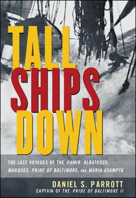 Tall Ships Down: The Last Voyages of the Pamir, Albatross, Marques, Pride of Baltimore, and Maria Asumpta - Parrott, Daniel S