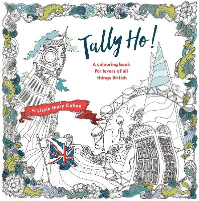 Tally Ho!: An Adult Colouring Book for Lovers of all Things British - Cullen, Lizzie Mary